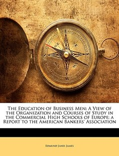 The Education of Business Men by Edmund Janes James (9781146496964) - PaperBack - Business & Finance