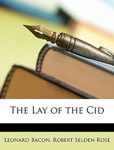 The Lay of the Cid by Leonard Bacon, Robert Selden Rose (9781146615990) - PaperBack - Modern & Contemporary Fiction General Fiction