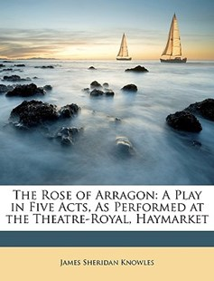The Rose of Arragon by James Sheridan Knowles (9781146620093) - PaperBack - History