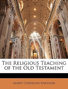 The Religious Teaching of the Old Testament by Albert Cornelius Knudson (9781146761697) - PaperBack - Religion & Spirituality
