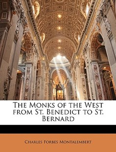 The Monks of the West from St. Benedict to St. Bernard by Charles Forbes Montalembert Com (9781146879477) - PaperBack - Religion & Spirituality