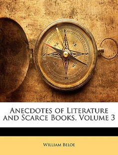 Anecdotes of Literature and Scarce Books, Volume 3 by William Beloe (9781147110944) - PaperBack - Craft & Hobbies Antiques and Collectibles