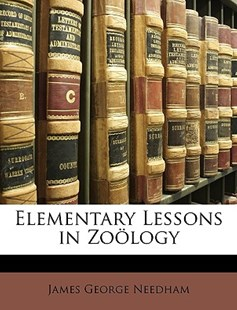 Elementary Lessons in Zoology by James George Needham (9781147119961) - PaperBack - Non-Fiction