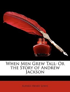 When Men Grew Tall by Alfred Henry Lewis (9781147207255) - PaperBack - Biographies General Biographies