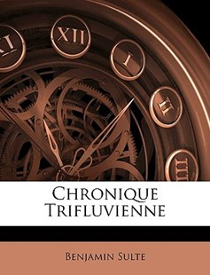 Chronique Trifluvienne by Benjamin Sulte (9781147319446) - PaperBack - History