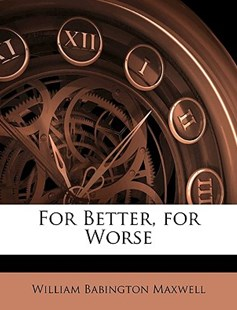 For Better, for Worse by William Babington Maxwell (9781147478327) - PaperBack - History