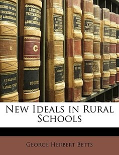 New Ideals in Rural Schools by George Herbert Betts (9781147508802) - PaperBack - Education Trade Guides