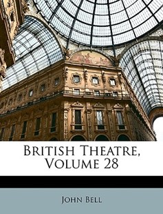 British Theatre, Volume 28 by John Bell (9781147667295) - PaperBack - Poetry & Drama Plays