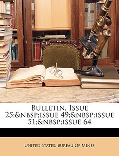 Bulletin, Issue 25; Issue 49; Issue 51; Issue 64 by United States Bureau of Mines (9781147988819) - PaperBack - Science & Technology