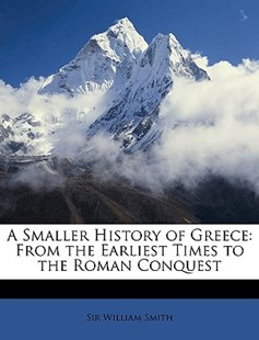 A Smaller History of Greece by William Smith Jr. (9781148007694) - PaperBack - History