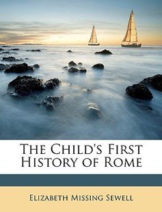 The Child's First History of Rome by Elizabeth Missing Sewell (9781148301525) - PaperBack - History