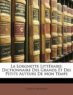 La Lorgnette Litt�raire by Charles Monselet (9781148830735) - PaperBack - Biographies General Biographies