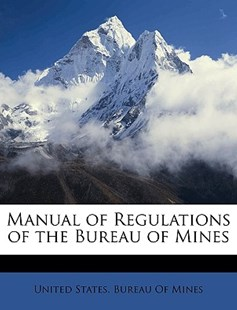 Manual of Regulations of the Bureau of Mines by United States Bureau of Mines (9781148881454) - PaperBack - History