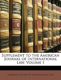 Supplement to the American Journal of International Law, Volume 1 by Society Of International Law American Society of International Law, American Society of International Law (9781148882390) - PaperBack - History