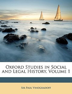 Oxford Studies in Social and Legal History, Volume 1 by Paul Vinogradoff (9781148956503) - PaperBack - History