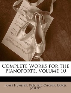 Complete Works for the Pianoforte, Volume 10 by James Huneker, Frederic Chopin, Rafael Joseffy (9781149047545) - PaperBack - Entertainment Music General