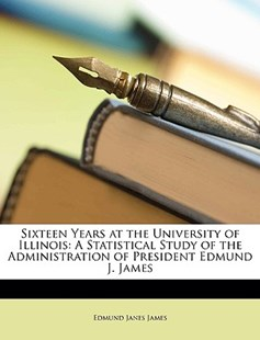 Sixteen Years at the University of Illinois by Edmund Janes James (9781149101155) - PaperBack - Modern & Contemporary Fiction General Fiction