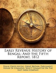 Early Revenue History of Bengal by Great Britain Parliament House of Comm, Frank David Ascoli (9781149107812) - PaperBack - Business & Finance