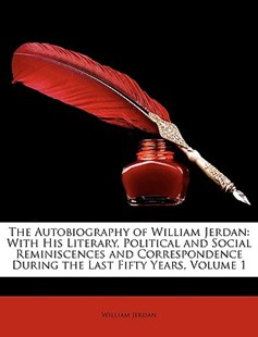 The Autobiography of William Jerdan by William Jerdan (9781149136843) - PaperBack - Biographies General Biographies