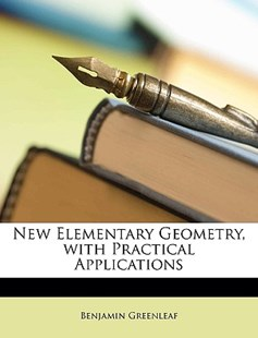 New Elementary Geometry, with Practical Applications by Benjamin Greenleaf (9781149219492) - PaperBack - Modern & Contemporary Fiction General Fiction