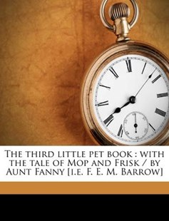 The Third Little Pet Book by Aunt Fanny (9781149568491) - PaperBack - History
