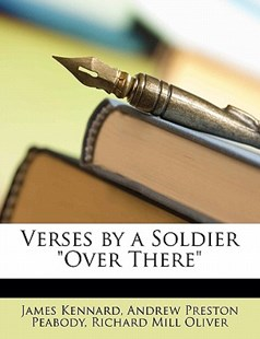 Verses by a Soldier Over There by James Kennard, Andrew P Peabody, Richard Mill Oliver (9781149679081) - PaperBack - Modern & Contemporary Fiction General Fiction
