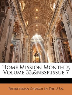 Home Mission Monthly, Volume 33, Issue 7 by Presbyterian Church in the U S a (9781149686508) - PaperBack - Religion & Spirituality