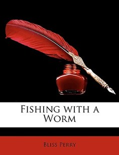 Fishing with a Worm by Bliss Perry (9781149739716) - PaperBack - Biographies General Biographies