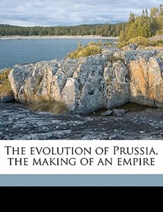 The Evolution of Prussia, the Making of an Empire by J. A. R. Marriott, Charles Grant Robertson (9781149961209) - PaperBack - History