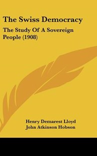 The Swiss Democracy by Henry Demarest Lloyd, John Atkinson Hobson (9781160001366) - HardCover - Modern & Contemporary Fiction Literature