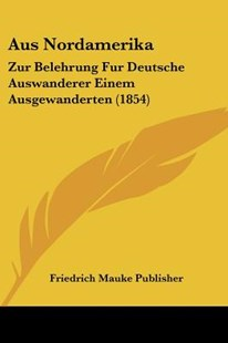 Aus Nordamerika by Mauke Publisher Friedrich Mauke Publisher, Friedrich Mauke Publisher (9781160309479) - PaperBack - Modern & Contemporary Fiction Literature