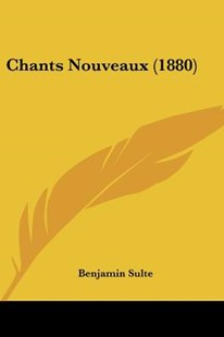 Chants Nouveaux (1880) by Benjamin Sulte (9781160338585) - PaperBack - Modern & Contemporary Fiction Literature
