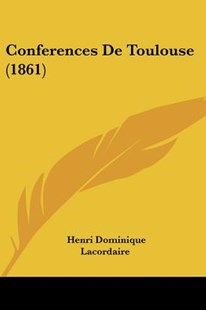 Conferences de Toulouse (1861) by Henri Dominique Lacordaire (9781160346078) - PaperBack - Modern & Contemporary Fiction Literature