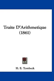 Traite d'Arithmetique (1861) by H E Tombeck (9781160984041) - HardCover - Reference