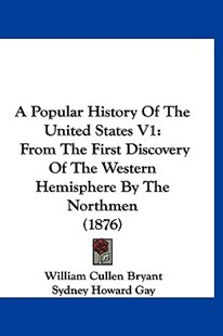A Popular History of the United States V1 by William Cullen Bryant, Sydney Howard Gay (9781160994019) - HardCover - Reference