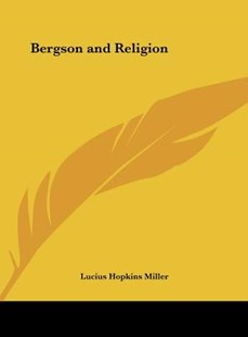 Bergson and Religion by Lucius Hopkins Miller (9781161401653) - HardCover - Modern & Contemporary Fiction Literature