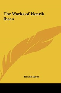 The Works of Henrik Ibsen by Henrik Johan Ibsen (9781161412635) - HardCover - Poetry & Drama Plays