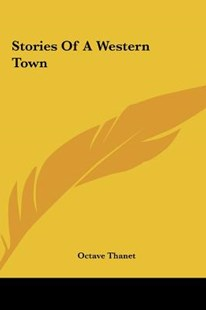 Stories of a Western Town by Octave Thanet (9781161454529) - HardCover - Adventure Fiction Western