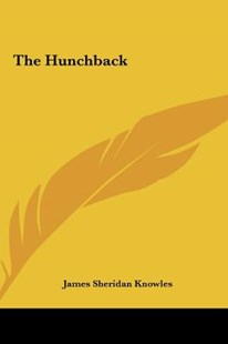 The Hunchback by James Sheridan Knowles (9781161466591) - HardCover - Poetry & Drama Plays
