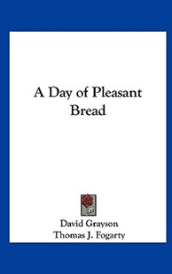 A Day of Pleasant Bread by David Grayson, Thomas J Fogarty (9781161494730) - HardCover - Modern & Contemporary Fiction General Fiction