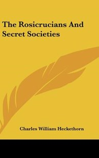 The Rosicrucians and Secret Societies by Charles William Heckethorn (9781161502015) - HardCover - Religion & Spirituality New Age