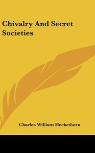 Chivalry and Secret Societies by Charles William Heckethorn (9781161509496) - HardCover - Computing Programming