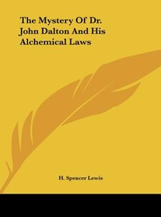 The Mystery of Dr. John Dalton and His Alchemical Laws by H Spencer Lewis (9781161538953) - HardCover - Modern & Contemporary Fiction Literature