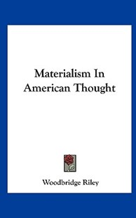 Materialism in American Thought by Woodbridge Riley (9781161544596) - HardCover - Philosophy Modern