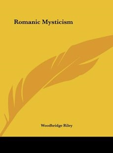 Romanic Mysticism by Woodbridge Riley (9781161546309) - HardCover - Modern & Contemporary Fiction Literature