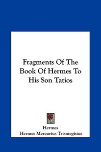 Fragments of the Book of Hermes to His Son Tatios by Hermes, Hermes Mercurius Trismegistus (9781161576542) - HardCover - Computing Programming