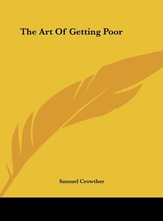 The Art of Getting Poor by Samuel Crowther (9781161580730) - HardCover - Modern & Contemporary Fiction Literature
