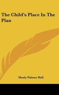 The Child's Place in the Plan by Manly Palmer Hall (9781161606898) - HardCover - Reference