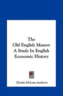 The Old English Manor by Charles McLean Andrews (9781161622904) - HardCover - History