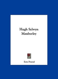 Hugh Selwyn Mauberley by Ezra Pound (9781161672503) - HardCover - Modern & Contemporary Fiction Literature